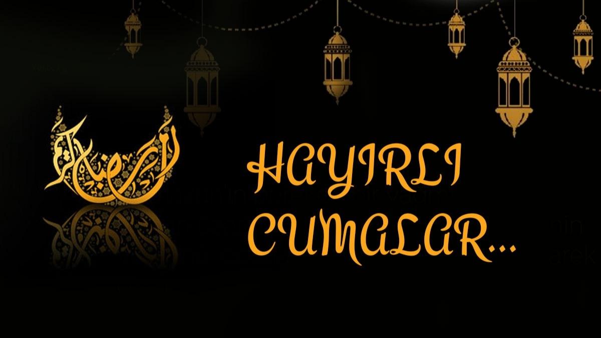 Ramazan ayına özel resimli cuma mesajları! En güzel cuma mesajları ve Ramazan tebrik resimli mesajları