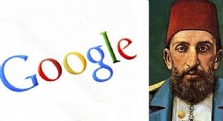 'Google'ı Sultan Abdülhamid buldu'